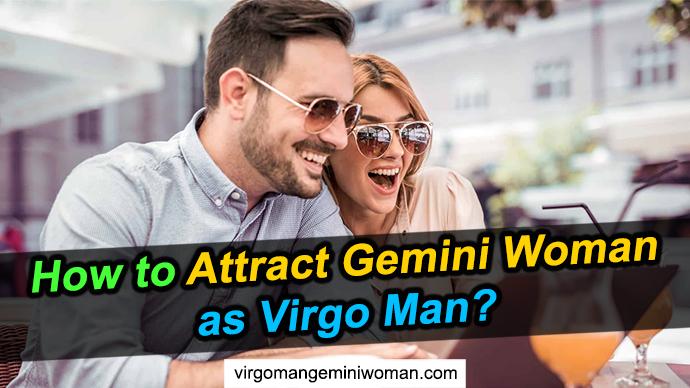 How to Attract Gemini Woman as Virgo Man? – Zodiac Love Tips