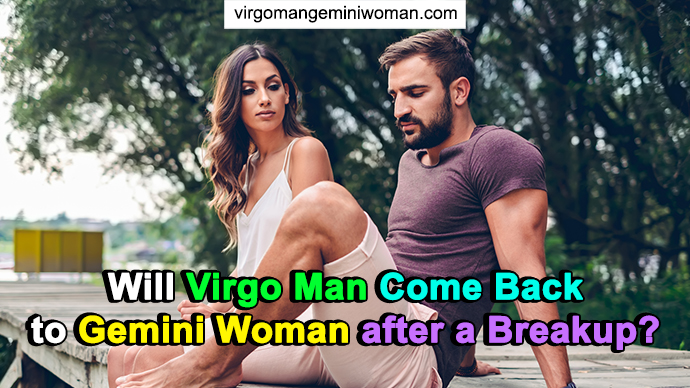 Will Virgo Man Come Back to Gemini Woman after a Breakup?