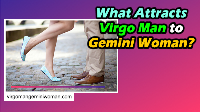 What Attracts Virgo Man to Gemini Woman?